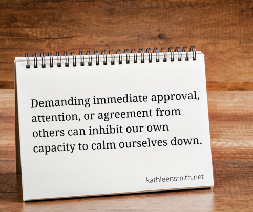 Gaining quick love, attention, and agreement from others can inhibit our own ability to calm ourselves down. (1)